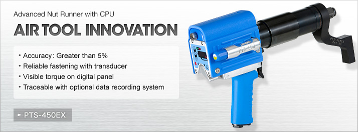 Advanced Nut Runner with CPU AIR TOOL INNOVATION PTS-450EX : Accuracy: Greater than 5%. Reliable fastening with transducer. Visible torque on digital panel. Traceable with optional data recording system.